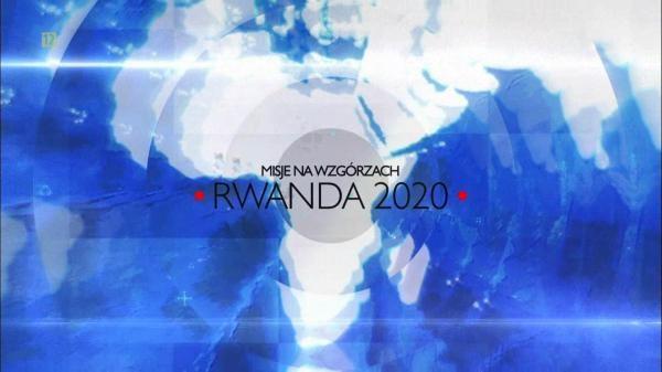 Dokument Rwanda 2020. Misje na wzgórzach