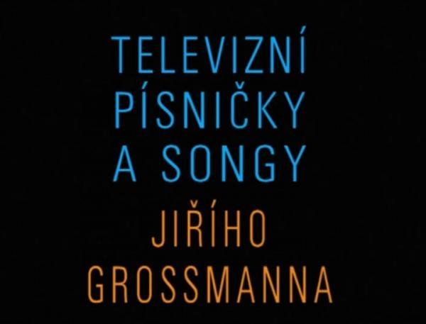 Televizní písničky a songy Jiřího Grossmanna